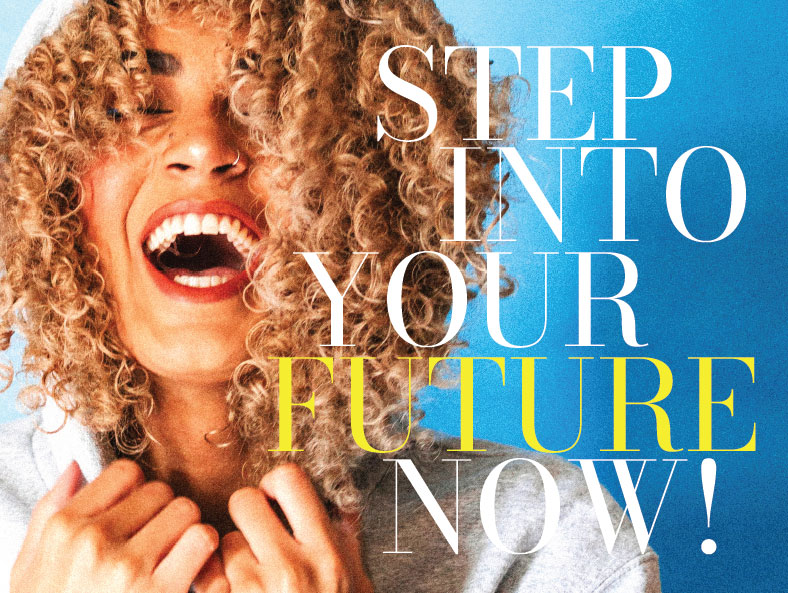 Step into your future now!